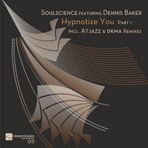 Soulscience featuring Dennis Baker - Hypnotize You Pt 1 - Deeper Shades Recordings 011
