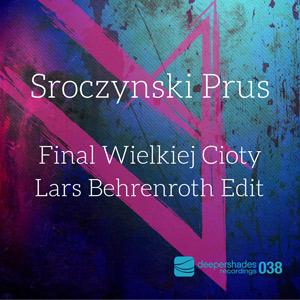 Sroczynski Prus - Final Wielkiej Cioty (Lars Behrenroth Edit) - Deeper Shades Recordings