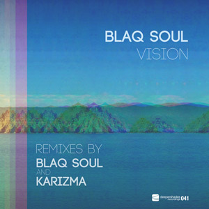 Blaq Soul - Vision w/ remixes by Karizma and Blaq Soul - Deeper Shades Recordings