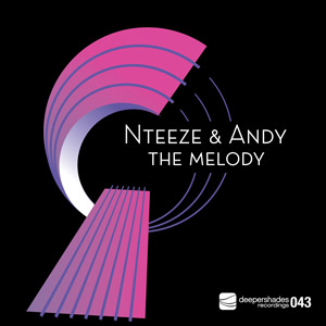 Nteeze and Andy - The Melody - Deeper Shades Recordings