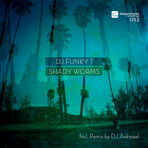 DJ Funky T - Shady Worms (incl. DJ Aakmael Remix) - Deeper Shades Recordings