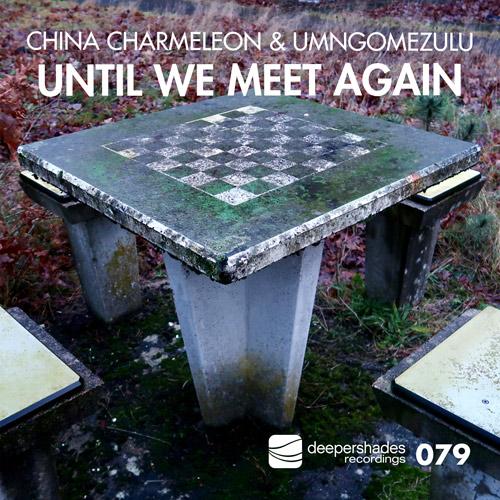 China Charmeleon & UMngomezulu - Until We Meet Again - Deeper Shades Recordings
