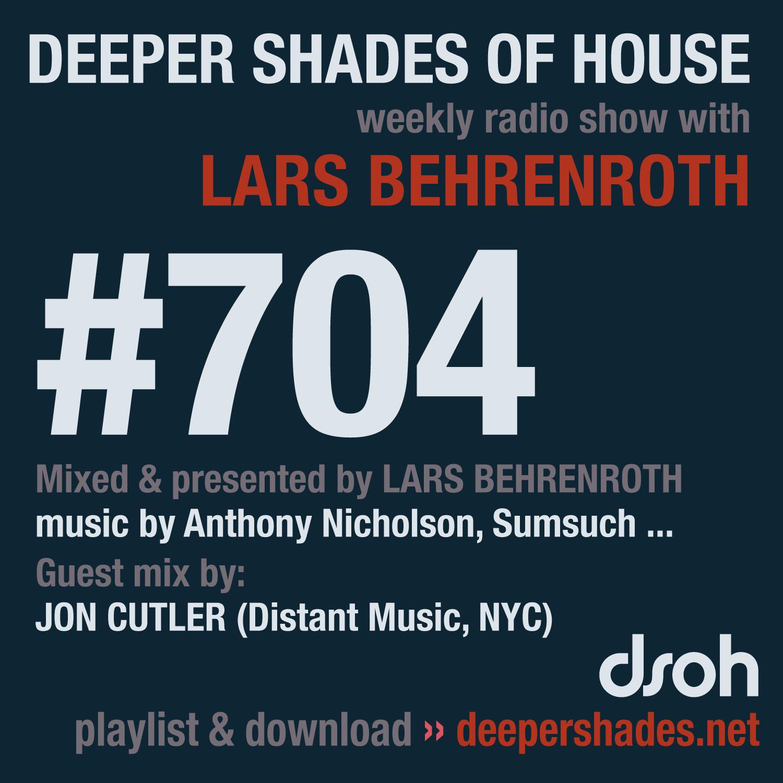 Deeper Shades Of House #704 - guest mix by JON CUTLER