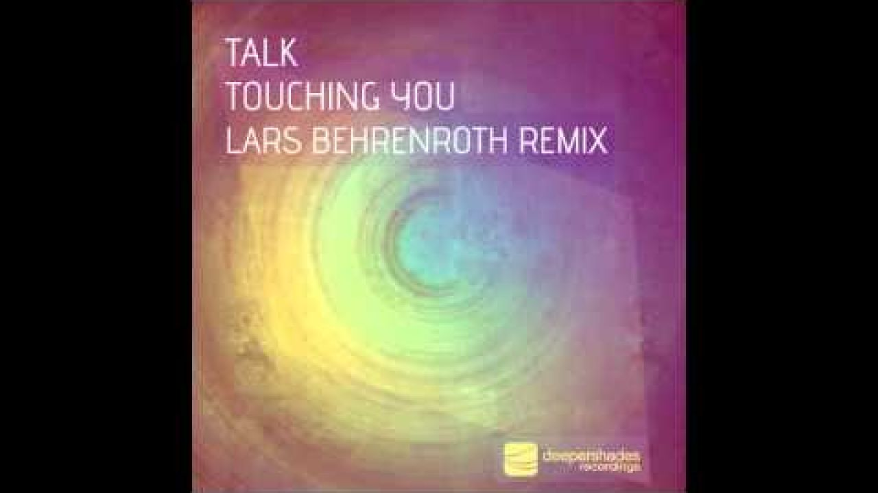 "Talk ""Touching You (Lars Behrenroth Remix)"" Deeper Shades Recordings"