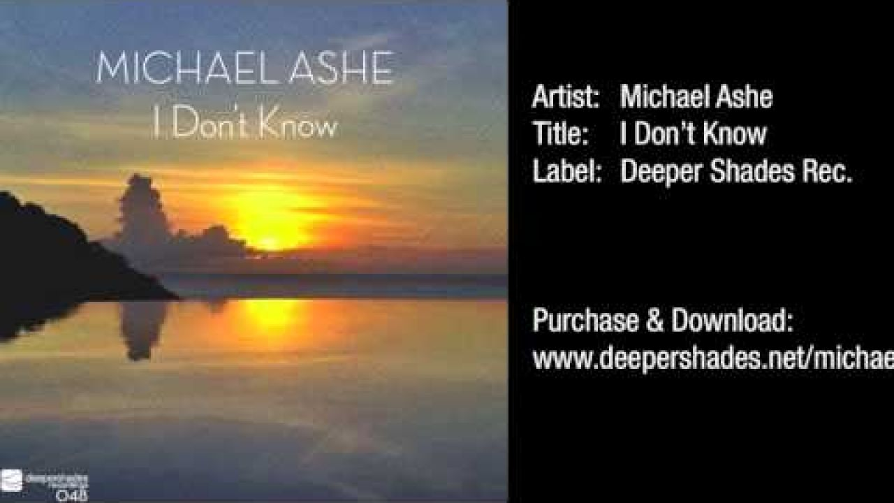 Michael Ashe - I Don't Know (Radio Edit) - Deeper Shades Recordings