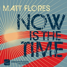 Matt Flores - Now Is The Time - Deeper Shades Recordings 006